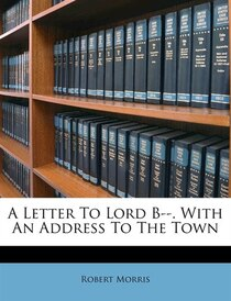 A Letter To Lord B--. With An Address To The Town