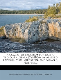 A Computer Program For Doing Tedious Algebra (symb66), By Arnold Lapidus, Max Goldstein, And Susan S. Hoffberg