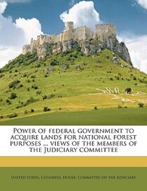 Power Of Federal Government To Acquire Lands For National Forest Purposes ... Views Of The Members Of The Judiciary Committee
