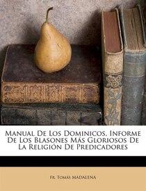 Manual De Los Dominicos, Informe De Los Blasones Más Gloriosos De La Religión De Predicadores