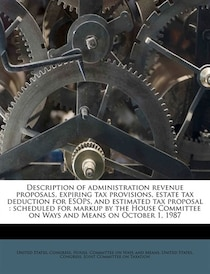 Description Of Administration Revenue Proposals, Expiring Tax Provisions, Estate Tax Deduction For Esops, And Estimated Tax Proposal