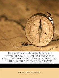 The Battle Of Harlem Heights, September 16, 1776; Read Before The New York Historical Society, February 5, 1878; With A Preface And Notes;