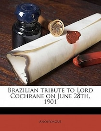 Brazilian Tribute To Lord Cochrane On June 28th, 1901