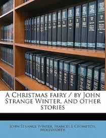 A Christmas Fairy / By John Strange Winter, And Other Stories