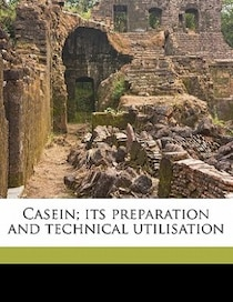 Casein; Its Preparation And Technical Utilisation