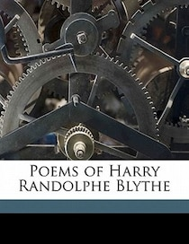 Poems Of Harry Randolphe Blythe