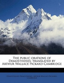 The Public Orations Of Demosthenes; Translated By Arthur Wallace Pickard-cambridge