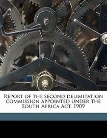 Report Of The Second Delimitation Commission Appointed Under The South Africa Act, 1909