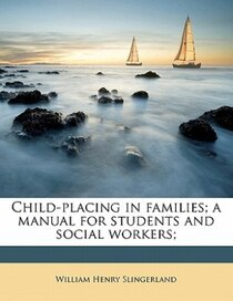 Child-placing In Families; A Manual For Students And Social Workers;