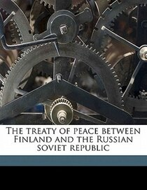The Treaty Of Peace Between Finland And The Russian Soviet Republic