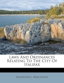 Laws And Ordinances Relating To The City Of Halifax