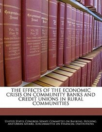 The Effects Of The Economic Crisis On Community Banks And Credit Unions In Rural Communities