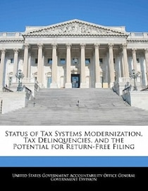 Status Of Tax Systems Modernization, Tax Delinquencies, And The Potential For Return-free Filing
