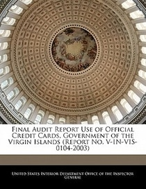 Final Audit Report Use Of Official Credit Cards, Government Of The Virgin Islands (report No. V-in-vis-0104-2003)