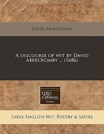 A Discourse Of Wit By David Abercromby. (1686)