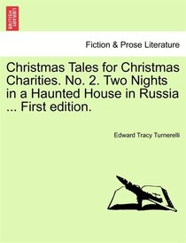 Christmas Tales For Christmas Charities. No. 2. Two Nights In A Haunted House In Russia. First Edition.