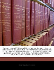 Amend Titles Xviii And Xix Of Social Security Act To Screen National Criminal History Background Checks, Direct Patient Access Employees Of Nursing Facilities,