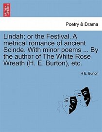 Lindah; Or The Festival. A Metrical Romance Of Ancient Scinde. With Minor Poems. By The Author Of The White Rose Wreath ( h.E. Burton), Etc.