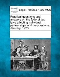 Practical Questions And Answers On The Federal Tax Laws Affecting Individual Partnerships And Corporations
