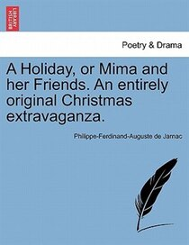 A Holiday, Or Mima And Her Friends. An Entirely Original Christmas Extravaganza.