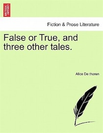 False Or True, And Three Other Tales.
