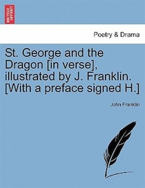 St. George And The Dragon [in Verse], Illustrated By J. Franklin. [with A Preface Signed H.]