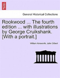 Rookwood. The Fourth Edition. With Illustrations By George Cruikshank. [with A Portrait.]