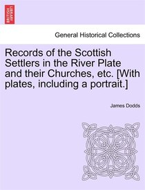 Records Of The Scottish Settlers In The River Plate And Their Churches, Etc. [with Plates, Including A Portrait.]