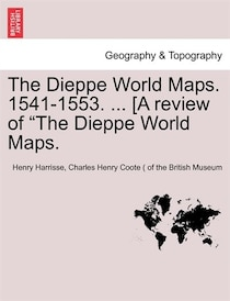 The Dieppe World Maps. 1541-1553. . [a Review Of 