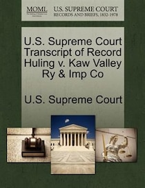 U.s. Supreme Court Transcript Of Record Huling V. Kaw Valley Ry & Imp Co