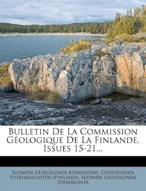 Bulletin De La Commission Geologique De La Finlande, Issues 15-21.