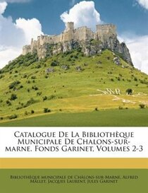 Catalogue De La Bibliotheque Municipale De Chalons-sur-marne. Fonds Garinet, Volumes 2-3