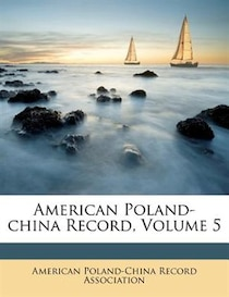 American Poland-china Record, Volume 5