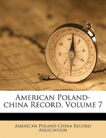 American Poland-china Record, Volume 7