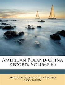 American Poland-china Record, Volume 86