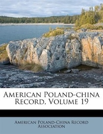 American Poland-china Record, Volume 19