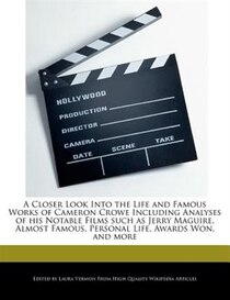 A Closer Look Into The Life And Famous Works Of Cameron Crowe Including Analyses Of His Notable Films Such As Jerry Maguire, Almost Famous, Personal Life, Award