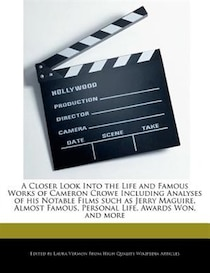 A Closer Look Into The Life And Famous Works Of Cameron Crowe Including Analyses Of His Notable Films Such As Jerry Maguire, Almost Famous, Personal Life, Awards Won, And More