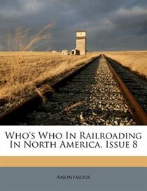 Who''s Who In Railroading In North America, Issue 8