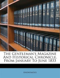 The Gentleman''s Magazine And Historical Chronicle. From January To June 1833