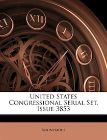 United States Congressional Serial Set, Issue 3853