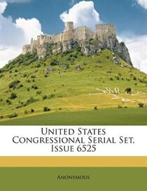United States Congressional Serial Set, Issue 6525
