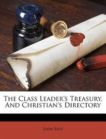 The Class Leader''s Treasury, And Christian''s Directory
