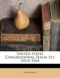 United States Congressional Serial Set, Issue 5364