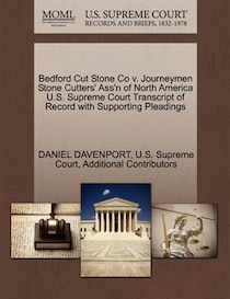 Bedford Cut Stone Co V. Journeymen Stone Cutters'' Ass''n Of North America U.s. Supreme Court Transcript Of Record With Supporting Pleadings