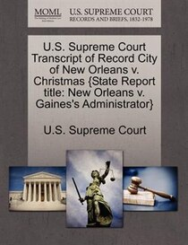 U.s. Supreme Court Transcript Of Record City Of New Orleans V. Christmas {state Report Title