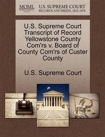 U.s. Supreme Court Transcript Of Record Yellowstone County Com''rs V. Board Of County Com''rs Of Custer County