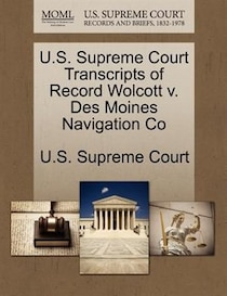 U.s. Supreme Court Transcripts Of Record Wolcott V. Des Moines Navigation Co