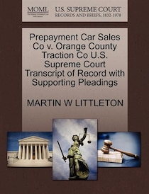 Prepayment Car Sales Co V. Orange County Traction Co U.s. Supreme Court Transcript Of Record With Supporting Pleadings