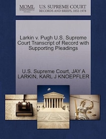 Larkin V. Pugh U.s. Supreme Court Transcript Of Record With Supporting Pleadings